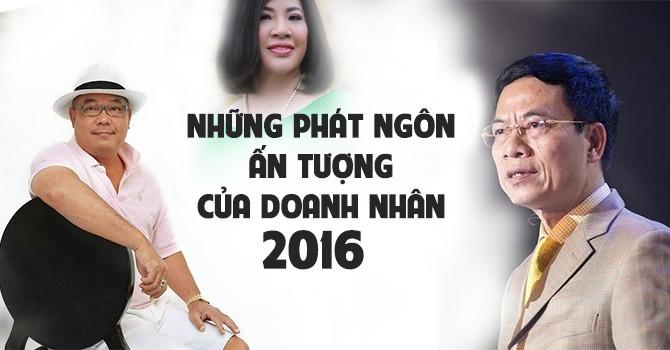 Những phát ngôn ấn tượng của doanh nhân Việt năm 2016