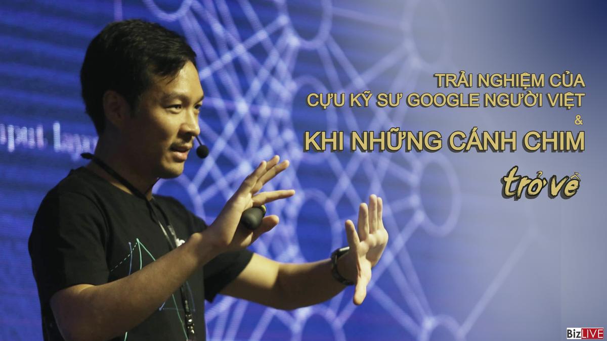 Trải nghiệm của cựu kỹ sư Google người Việt và khi những cánh chim trở về…