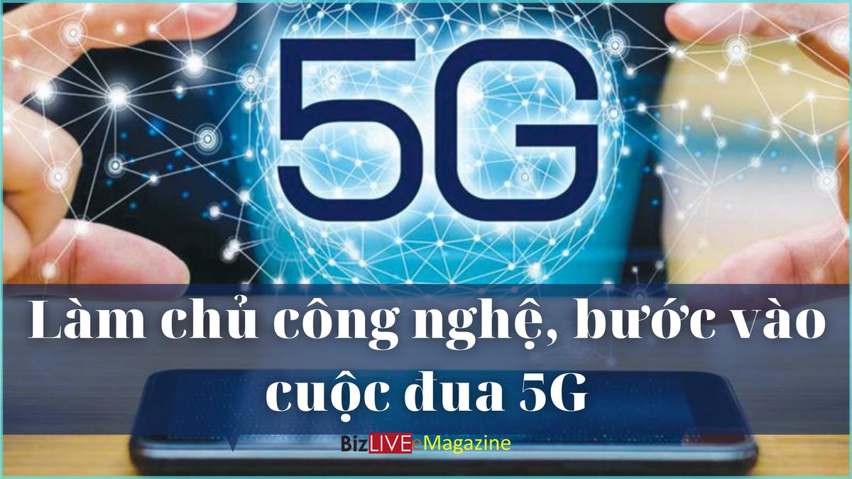 Làm chủ công nghệ, bước vào cuộc đua 5G