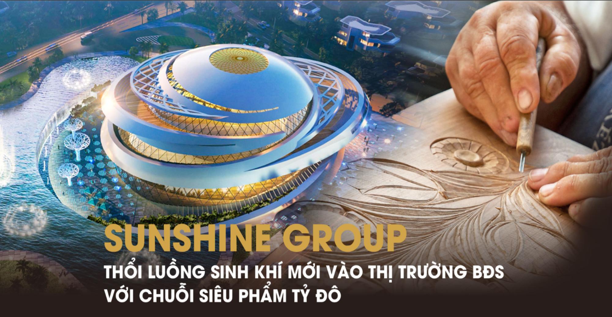 Sunshine Group thổi luồng sinh khí mới vào thị trường bất động sản với 3 siêu phẩm tỷ đô