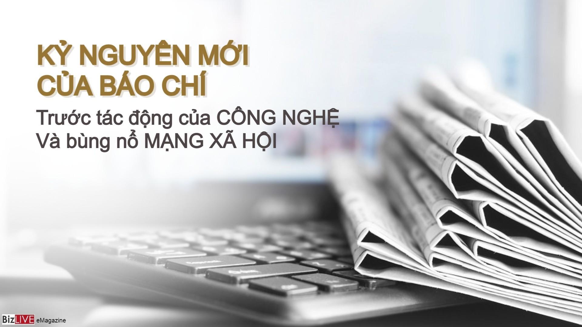 Kỷ nguyên mới của báo chí trước tác động của công nghệ và bùng nổ mạng xã hội