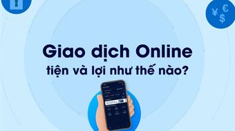 [Infographic] Giao dịch online - tiện và lợi thế nào?